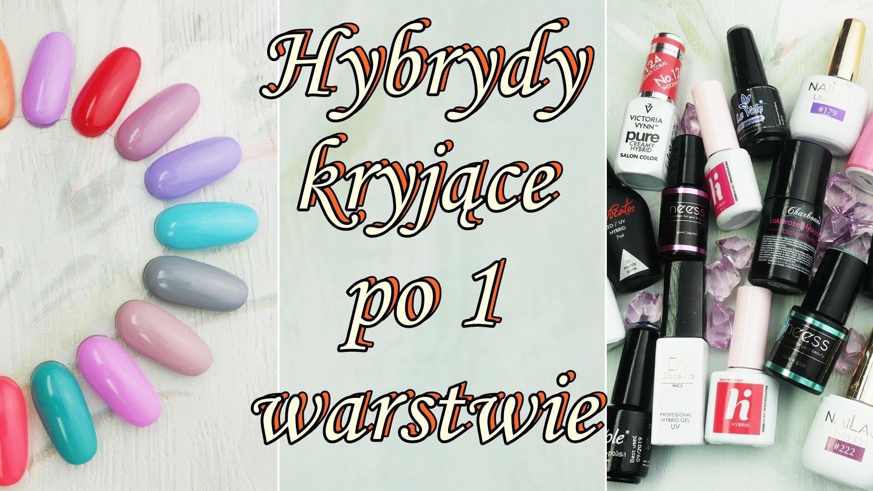 hybrydy-kryjące-po-1-warstwie-paznokcie-hybrydowe-idealne-krycie-Hi-hybrid-Neess-Nailac-Charbonne-Provocater-Victoria-vynn-Peggy-sagge-DVN-LeVole-Lakierowniczka