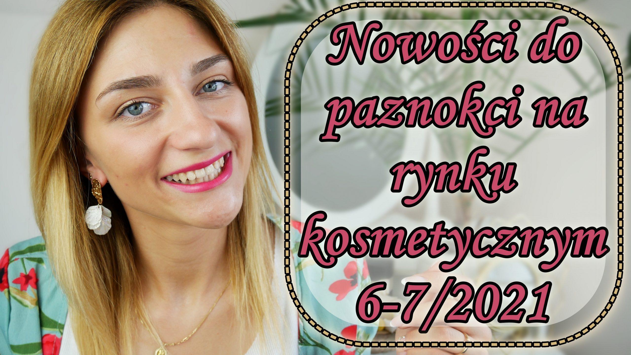 Nowości czerwca i lipca – Nowości do paznokci na rynku kosmetycznym 6-72021